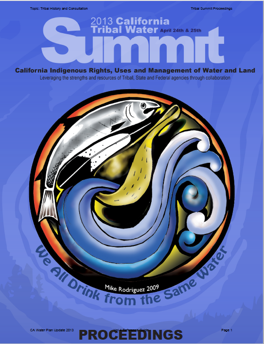 Tribal Water Summit Proceedings: California Indigenous Rights, Uses, and Management of Land and Water (2013)
