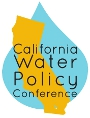 CA WATER POLICY CONFERENCE: Time for Transformative Water Leadership